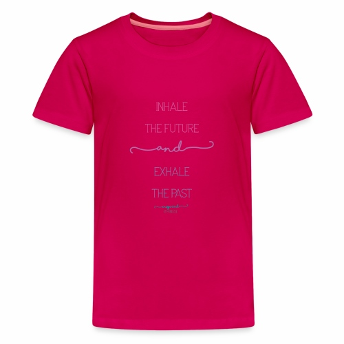 Inhale the Future and Exhale the Past - Teenage Premium T-Shirt