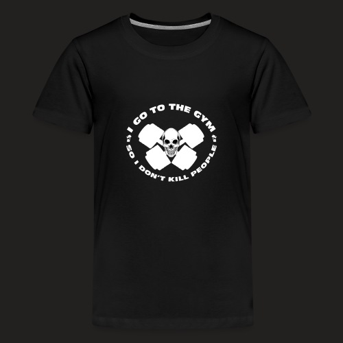 I GO TO THE GYM SO I DONT KILL PEOPLE - Teenage Premium T-Shirt