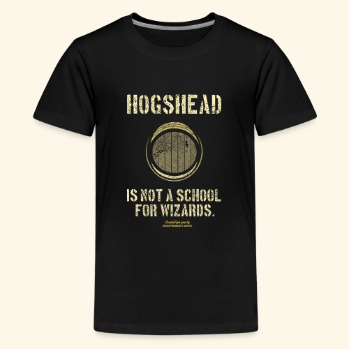 Whisky Spruch Hogshead Is Not A School For Wizards - Teenager Premium T-Shirt