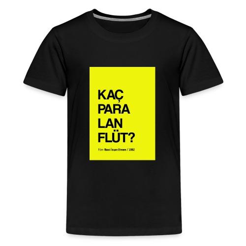 Kaç para lan flüt / Film replikleri - Teenager Premium T-Shirt