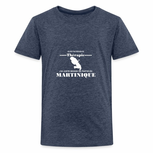 NUL BESOIN DE THERAPIE JUSTE LA MARTINIQUE - T-shirt Premium Ado