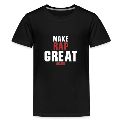 make rap great again - Teenager Premium T-Shirt