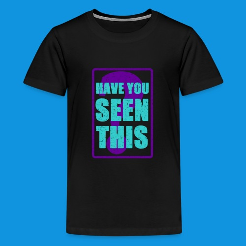 Have You Seen This - Teenage Premium T-Shirt