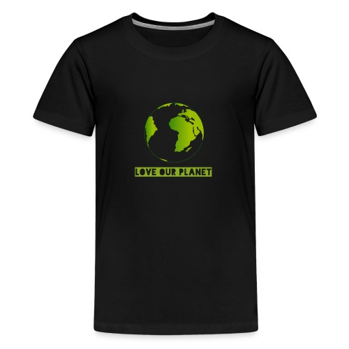 LOVE OUR PLANET - Teenage Premium T-Shirt