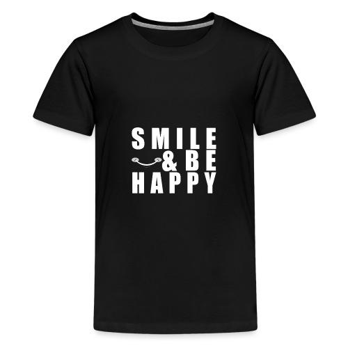 SMILE AND BE HAPPY - Teenage Premium T-Shirt
