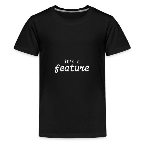 its a feature white - Teenage Premium T-Shirt