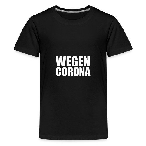 WEGEN CORONA (weiß) - Teenager Premium T-Shirt