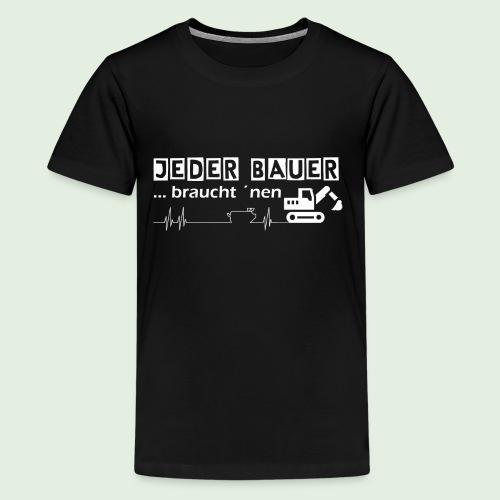 Jeder Bauer ... braucht 'nen Bagger - Teenager Premium T-Shirt