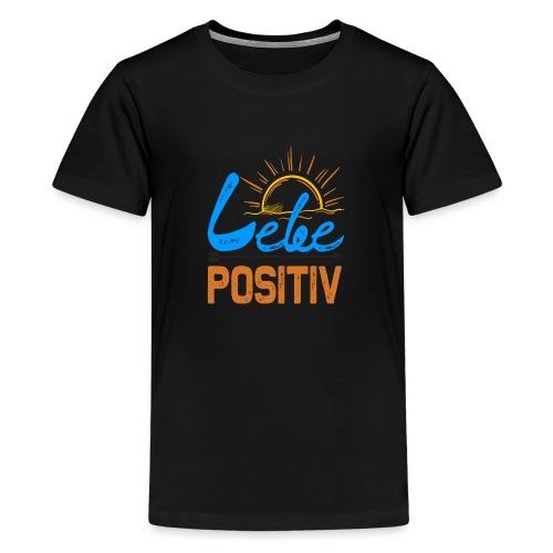 LEBE POSITIV das Leben ist schön - blau - Sonne - Teenager Premium T-Shirt