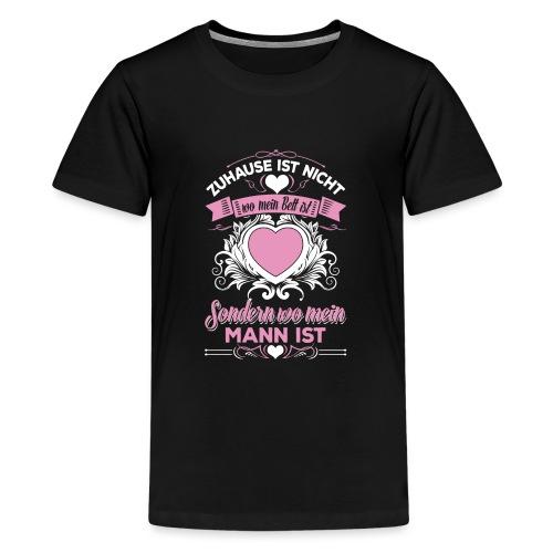 Mein Mann - Mein Zuhause - Teenager Premium T-Shirt