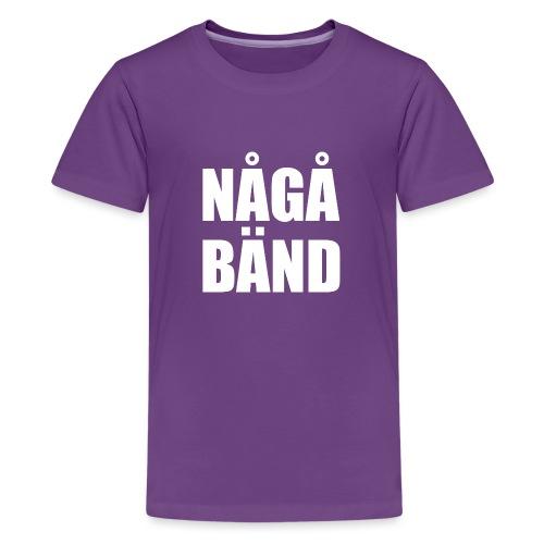 NÅGÅ BÄND - Teenage Premium T-Shirt