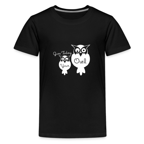 Give Today Your Owl weiß - Teenager Premium T-Shirt