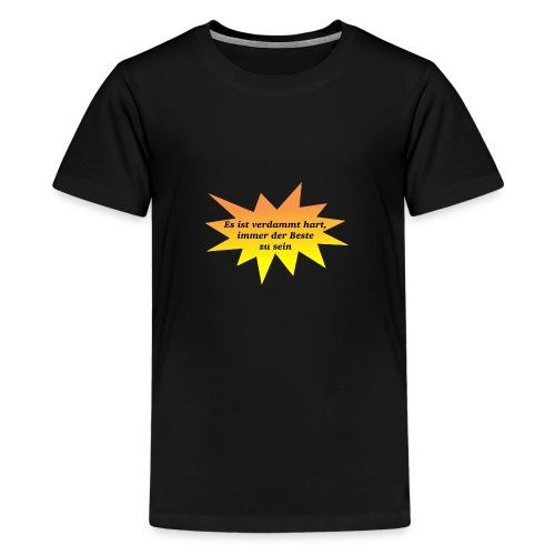 Es ist verdammt hart, immer der Beste zu sein - Teenager Premium T-Shirt