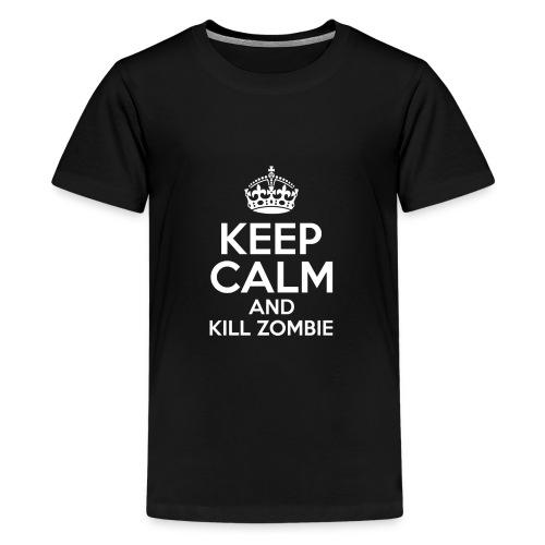 KEEP CALM AND KILL ZOMBIE - Camiseta premium adolescente