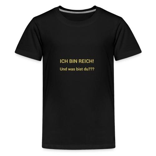 Ich bin reich - Teenager Premium T-Shirt