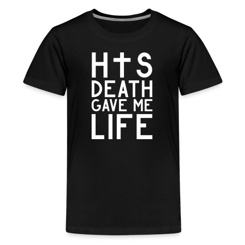 His Death gave me Life - Jesus Christlich - Teenager Premium T-Shirt