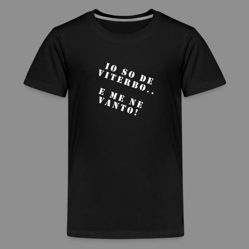 Magliette Io So De Viterbo E Me Ne Vanto - Maglietta Premium per ragazzi