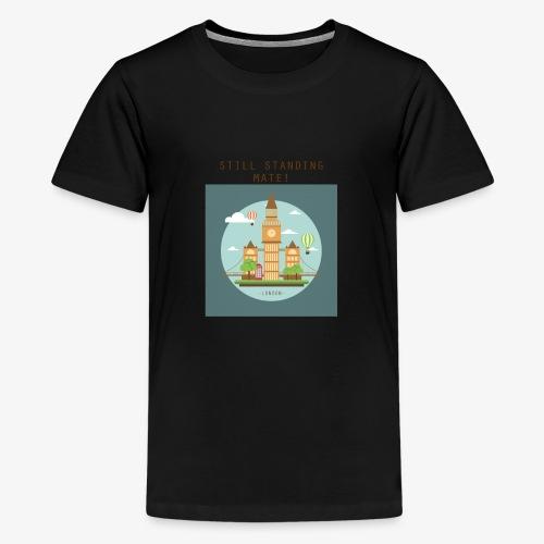 London Still standing mate! - Teenage Premium T-Shirt
