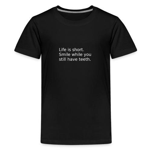 Das Leben ist kurz. Lächle. - Teenager Premium T-Shirt