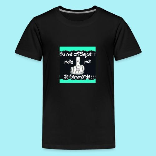 Tu me critiques mais moi je t'emmerde ! - T-shirt Premium Ado