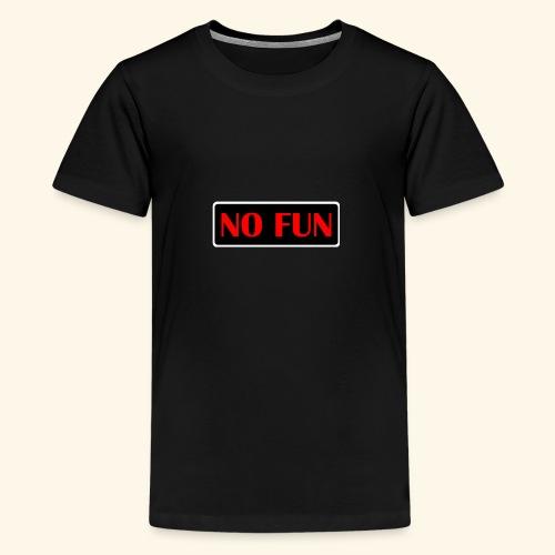 no fun - Teenager premium T-shirt