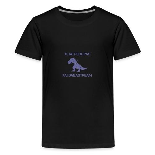 Je ne peux pas j'ai dabastream - T-shirt Premium Ado