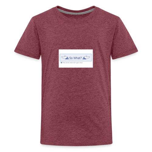So What? - Teenage Premium T-Shirt
