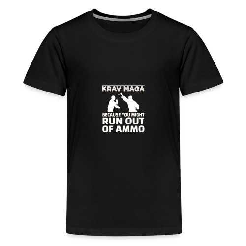 Krav Maga because you might run out of ammo - Teenager Premium T-shirt