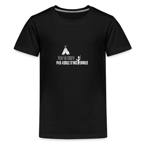 Trop de chefs pas assez d indiennes ! - T-shirt Premium Ado