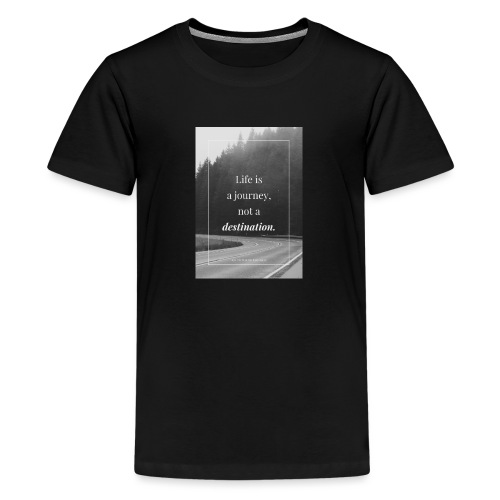 Life is a journey, not a destination - Teenage Premium T-Shirt