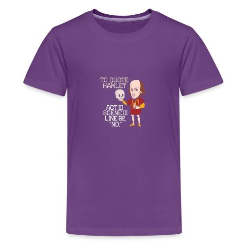 Hamlet von Shakespeare - NEIN - Teenager Premium T-Shirt