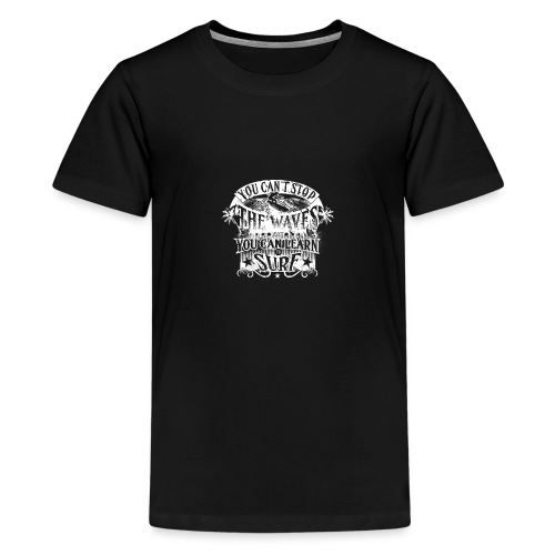 You Can't Stop The Waves Surfing T-Shirt - Teenage Premium T-Shirt