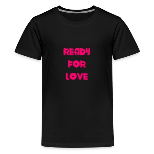 Ready for Love - Teenager Premium T-Shirt