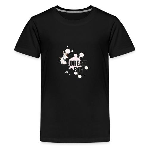 dream big - Teenager Premium T-Shirt