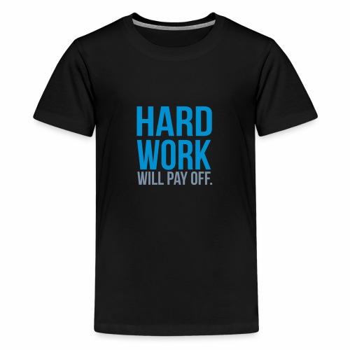 hard work will pay off - Teenage Premium T-Shirt