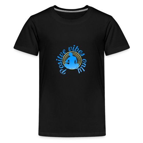 Positive vibes only - Teenager Premium T-Shirt