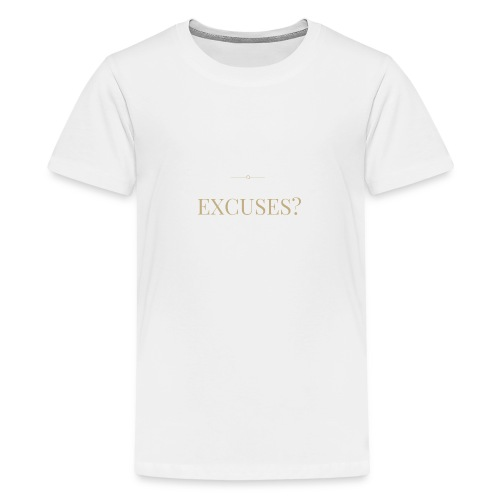 EXCUSES? Motivational T Shirt - Teenage Premium T-Shirt