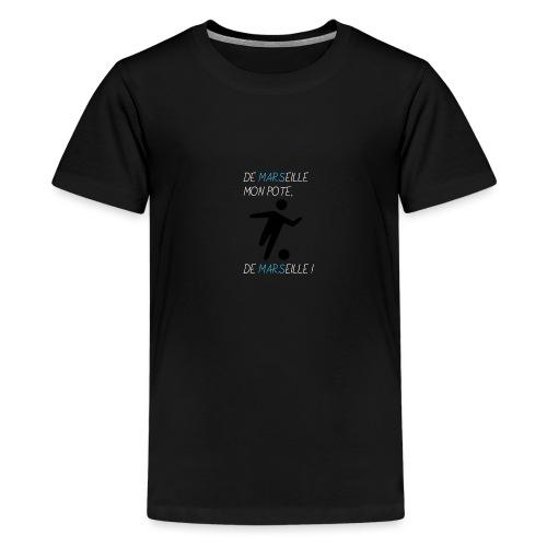 De Marseille, mon pote, de Marseille ! - T-shirt Premium Ado