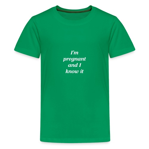 I'm pregnant and I know it - Teenager Premium T-Shirt