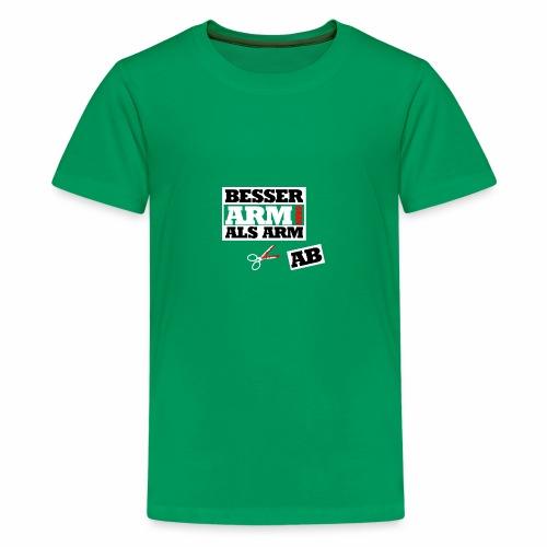 Besser arm dran als Arm ab, Sprichwort, schlicht - Teenager Premium T-Shirt