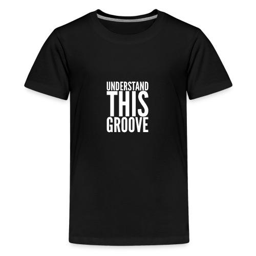Ladies Understand This Groove T-Shirt - Teenage Premium T-Shirt