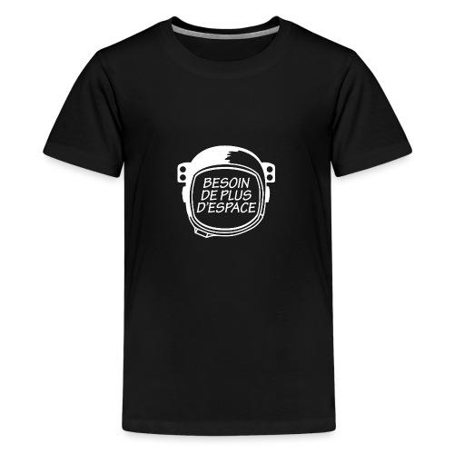 BESOIN PLUS D'ESPACE - T-shirt Premium Ado