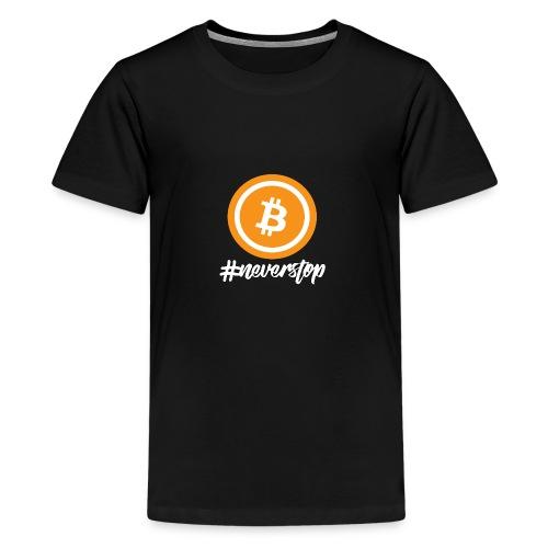 Bitcoin #neverstop - Teenager Premium T-Shirt