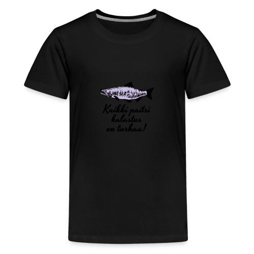 Kaikki paitsi kalastus on turhaa kaksi väriä - Teinien premium t-paita