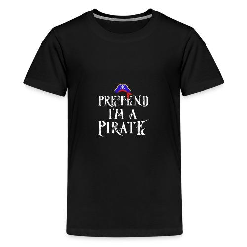 Pretend I'm A Pirate - Teenage Premium T-Shirt