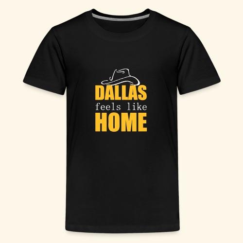 Dallas feels like Home - Teenage Premium T-Shirt