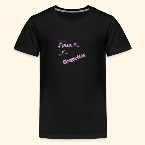 j'peux pas j'ai claquettes - T-shirt Premium Ado