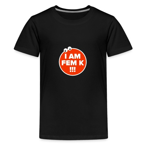 I AM FEM K - Teenage Premium T-Shirt