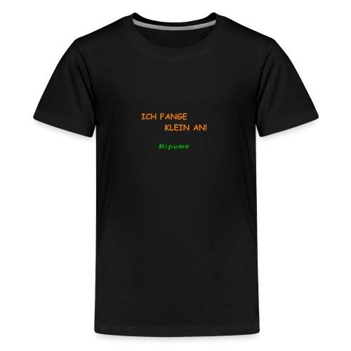 Klein anfangen und groß werden - Teenager Premium T-Shirt