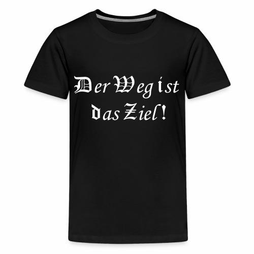 Der Weg ist das Ziel! - Teenager Premium T-Shirt
